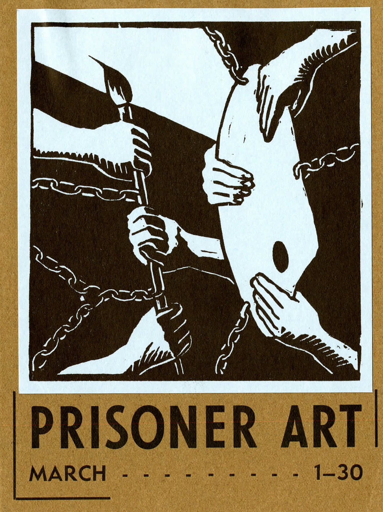 "This is a brochure for the exhibit ""Prisoner Art"" which ran from March 1-30. The artwork shows 6 hands holding paintbrush and easel, yet bound by chains."