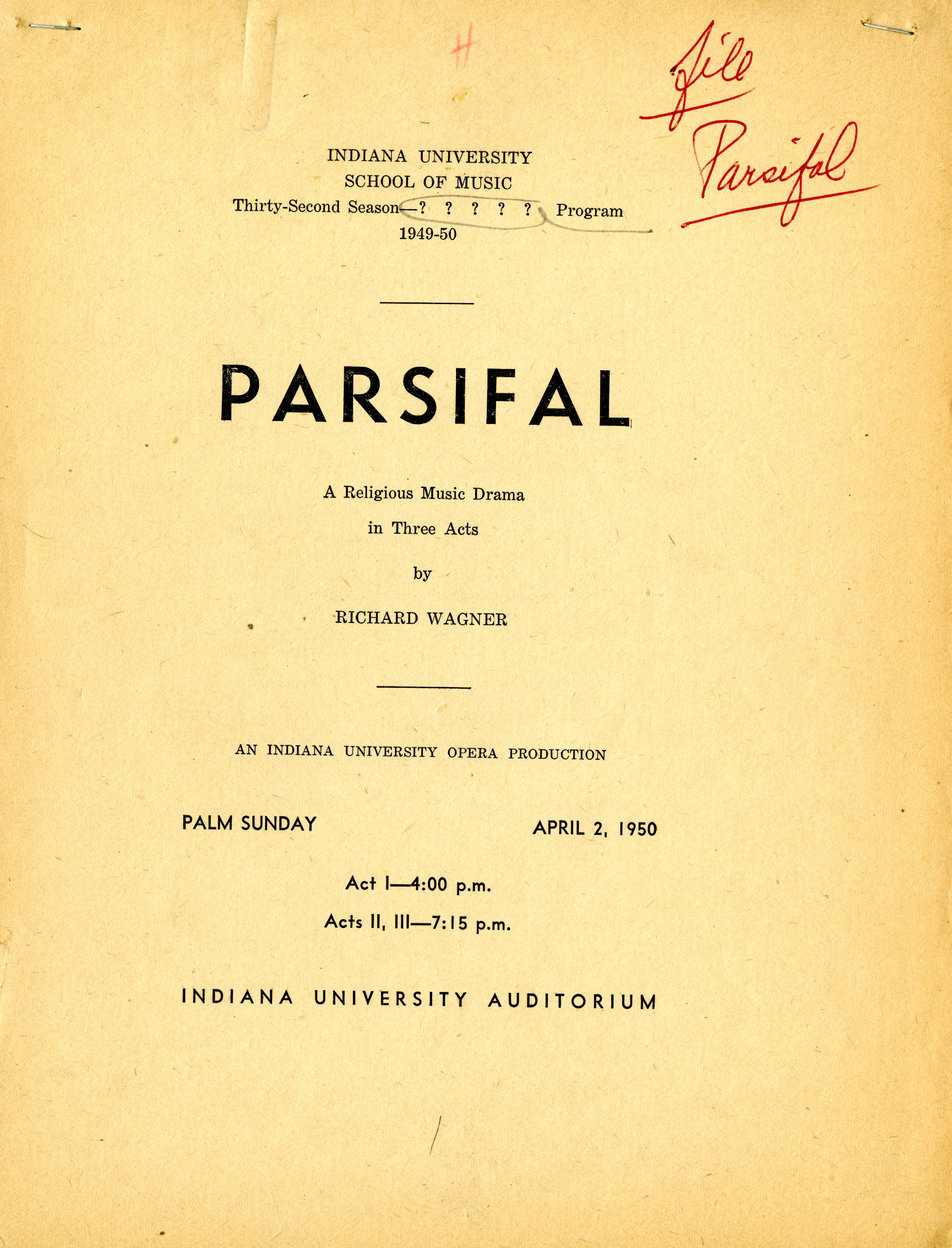 Program with the following text : INDIANA UNIVERSITY SCHOOL OF MUSIC Thirty-Second Season Parsifal: A Religious Music Drama in Three Acts by Richard Wagner An Indiana University Opera Production Palm Sunday, April 2, 1950 Act 1 - 4:00 pm Act 2 - 7:15 pm Indiana University Auditorium