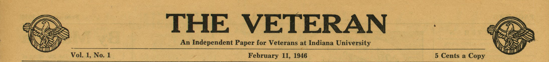 "Masthead from ""The Veteran: An Independent Paper for Veterans of Indiana University"", Vol. 1, No. 1, February 11, 1946, 5 cents a copy"