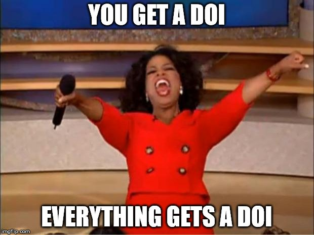 "Image 1: Oprah with text ""You get a DOI, everything gets a DOI"""