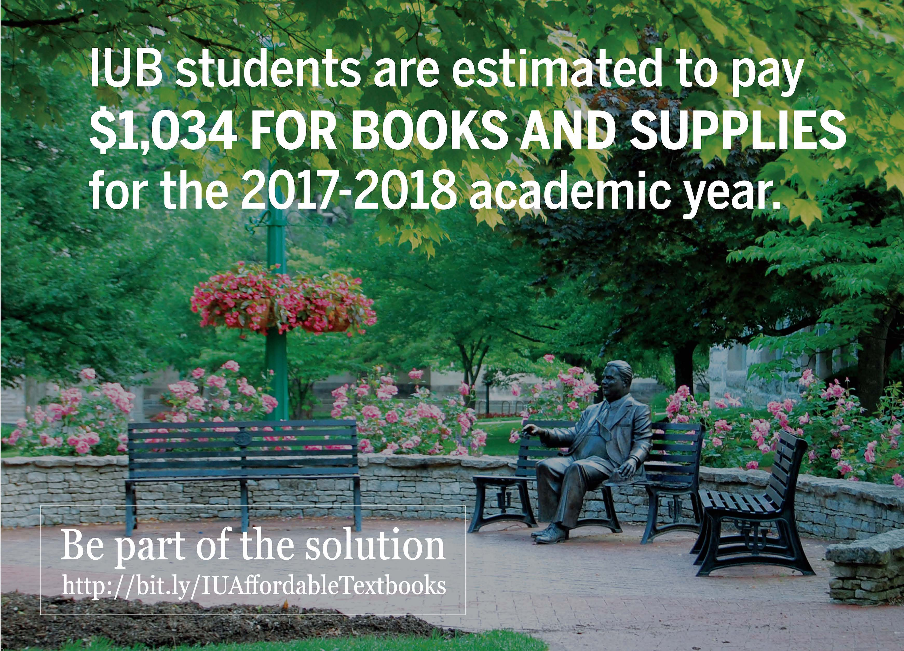 IUB students are estimated to pay $1,034 for books and supplies for the 2017-2018 academic year.  Be part of the solution: http://bit.ly/IUAffordableTextbooks